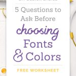 5 Questions to Ask Before Choosing Fonts & Colors