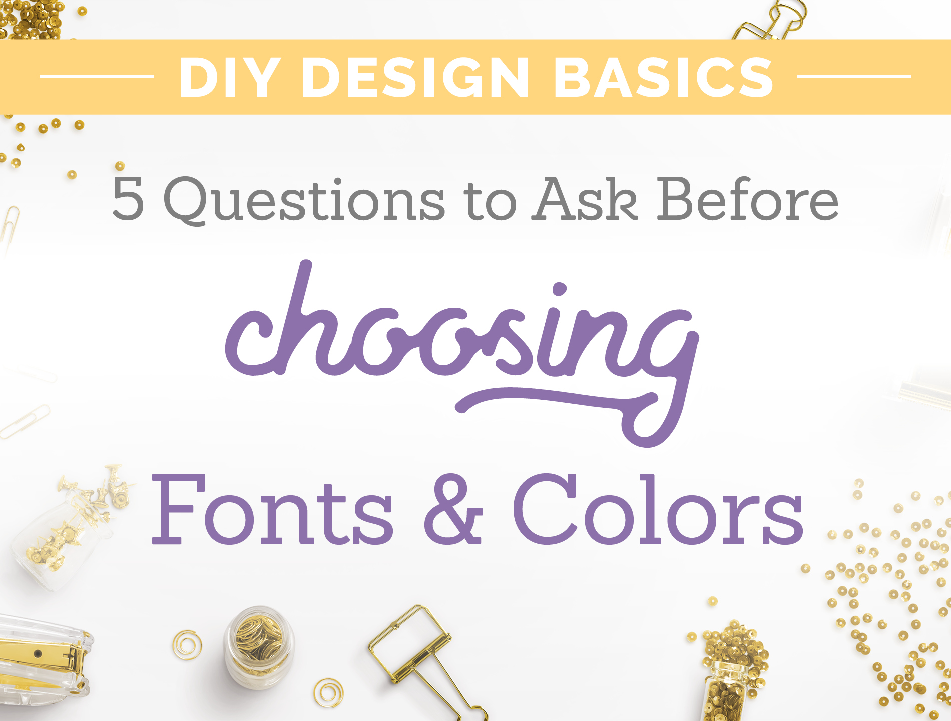 5 questions to ask before choosing fonts and colors