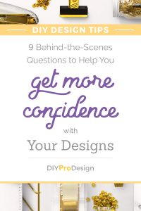 9 Behind-the-Scenes Questions to Help You Get More Confidence with Your Designs